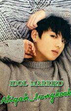 IDOL MARRIED by Atiqah_Jungkook