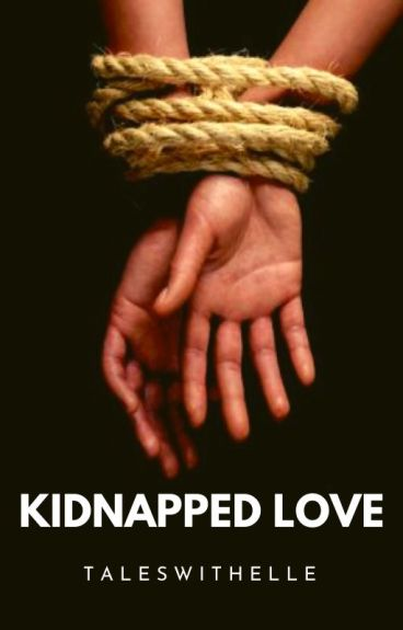 Kidnapped Love. [Soon To Be Publish Under LIB]