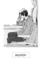 Broken (Haikyuu!Various x Male!Reader) by TotsukaNoTsurugi