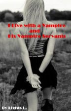 I Live with a Vampire and His Vampire Servants ✓ by obliviongirl14