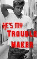 He's My Trouble Maker by mukeasclemmings