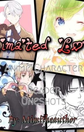 Animated Love ~anime character x reader oneshots~ - Dream big kid