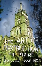 The Art of Destruction: THE SPIRE by VintageVulpes