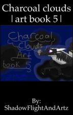Charcoal clouds || art book 5 *old (completed) by ShadowFlight_Draws