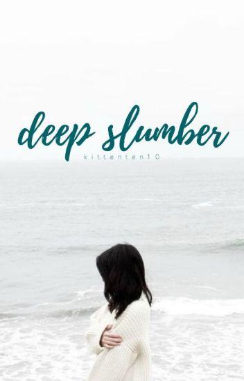 Deep Slumber | ✓