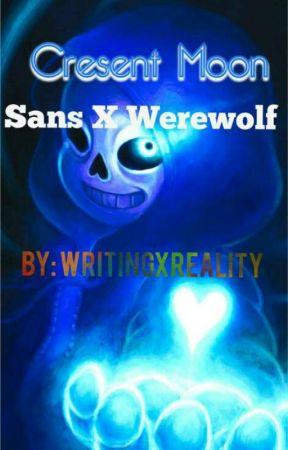 Cresent Moon (Sans X Werewolf! Reader) by WritingXReality