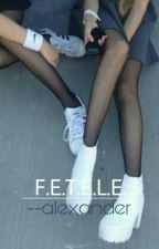 F.E.T.E.L.E.  by --alexander