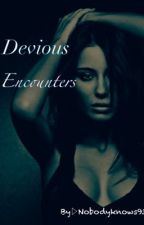 Devious Encounters (on hold) by nobodyknows93