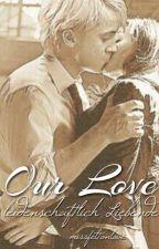 Our Love- Leidenschaftliche Liebende by missfeltonlove