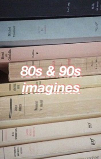 80s and 90s Imagines -OPEN-