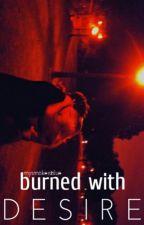 burned with desire || z.m by mysmokeisBlue