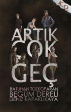 ARTIK ÇOK GEÇ by fantasyfuture