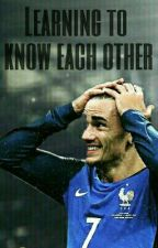 Learning to know each other - Griezmann | Tome 1 by Morsmoijesuisaccros