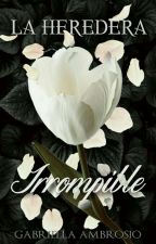 La Heredera Historias #1: Irrompible by TheRose18