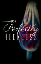 Perfectly Reckless by razorblade953