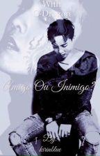 Amigo ou inimigo? >> G-Dragon by kirinblue