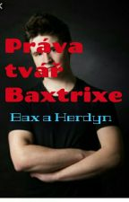Práva tvář Baxtrixe [Bax A Herdyn] by DanielaSany