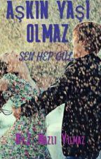 AŞKIN YAŞI OLMAZ by 7nazli7