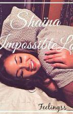 SHAÏNA IMPOSSIBLE LOVE by HakunaBlack__