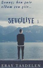 SEVGİLİYE ; by tasdeleneray