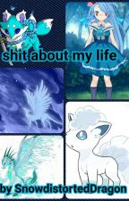My Shit Life by SnowDistortedDragon