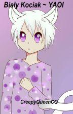 Biały kociak ~YAOI [WOLNO PISANE] by CreepyQueenCQ