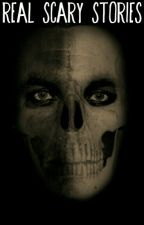 REAL SCARY STORIES  by KawtharLove1D