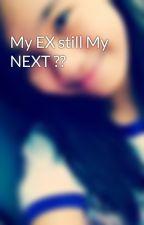 My EX still My NEXT ?? by Abeagel