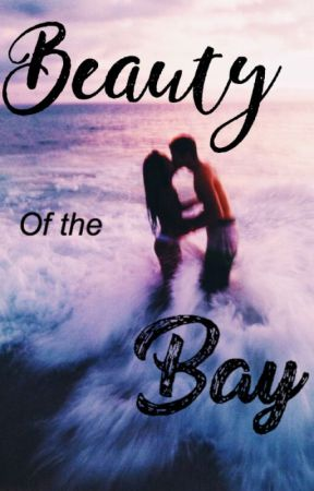 Beauty Of The Bay (Completed) by Tail_OfA_Mermaid
