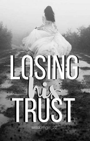 Losing... His Trust by wisdomgirl_22