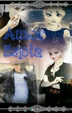 Mi Amor Espia (Terminada) by AniaSnow250301
