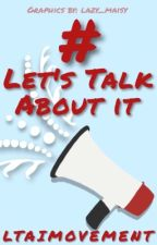 Let's Talk About It by LTAIMOVEMENT