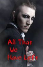 All That We Have Left ((Chris Motionless Fanfiction)) [Completed] by TinaLuvsPurdy