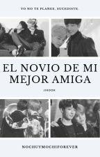 El Novio de mi Mejor amiga➳Jikook. by NochuYMochiForever