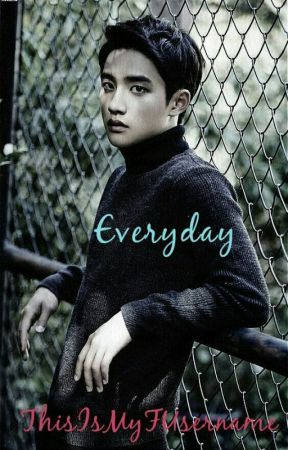 Everyday - EXO Kyungsoo by ThisIsMyFUsername