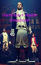 Hamilton × reader Oneshots! by AllThingsBroadway