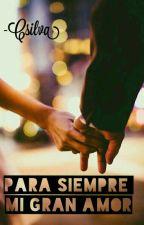 Para Siempre Mi Gran Amor. [EN PROCESO Y CONSTANTE EDICIÓN] by Camila011016