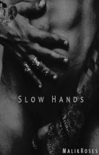 Slow Hands by MalikRoses