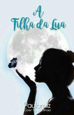 A Filha da Lua by Paulamiiz