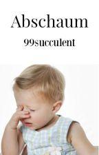 Abschaum by 99succulent