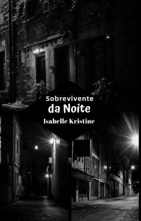 Sobrevivente da Noite -Concluído  by IsabelleKristine