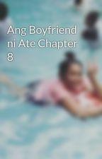 Ang Boyfriend ni Ate Chapter 8 by kakaii01