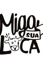 Miga sua loca ¨¨ by CassianeGomez