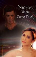 You're My Dream Come True  by itsmeSecretHaven