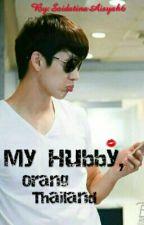 My Hubby, Orang Thailand by SaidatinaAisyah6