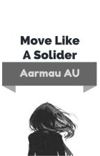 Move Like A Solider {Aarmau AU} by DrawnMidnightShadows