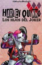 Harley Quinn: Los hijos del Joker© by JokerAndHarley09