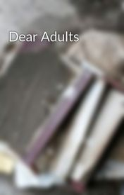 Dear Adults by thoughts-and-a-pen