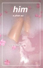 him // a phan au  by planetsphan