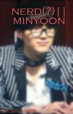 NERD?||minyoon by syuuubb